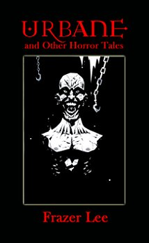 Urbane and other Horror Tales, by Frazer Lee