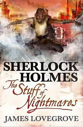 Sherlock Holmes: The Stuff of Nightmares, by James Lovegrove