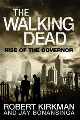 The Walking Dead: Rise of the Governor, Robert Kirkman and Jay Bonansinga