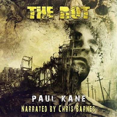 The Rot, by Paul Kane. Audiobook, narrated by Chris Barnes