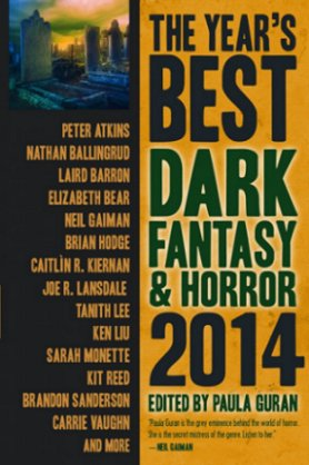 Year's Best Dark Fantasy and Horror, 2014, edited by Paula Guran